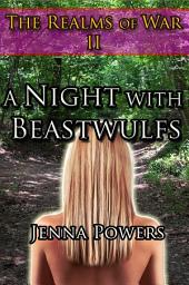 The Realms of War 2: A Night With Beastwulfs (Werewolf Erotica)