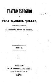 Teatro escogido de Fray Gabriel Tellez: La villana de la Sagra. Marta la piadosa. Amor y celos hacen discretos