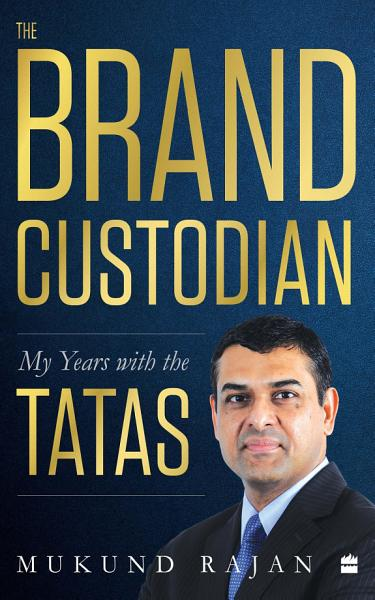 Download The Brand Custodian  My Years with the Tatas Book