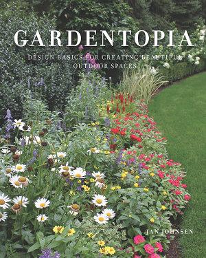 Gardentopia  Design Basics for Creating Beautiful Outdoor Spaces