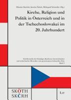 Kirche  Religion und Politik in   sterreich und in der Tschechoslowakei im 20  Jahrhundert PDF