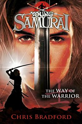 The Way of the Warrior  Young Samurai  Book 1