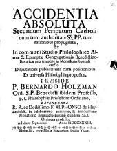 Accidentia absoluta secundum peripatum catholicum tum authoritate SS. PP. tum rationibus propugnata