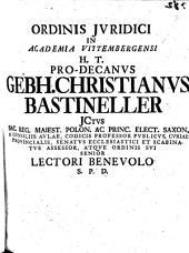 Ordinis iuridici in academia Vittembergensi h. t. pro-decanus Gebh. Christianus Bastineller ... lectori benevolo S.