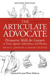 Articulate Advocate: Persuasive Skills for Lawyers in Trials, Appeals, Arbitrations, and Motions