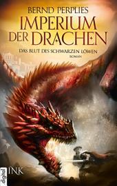 Imperium der Drachen - Das Blut des Schwarzen Löwen