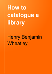 How to Catalogue a Library: Volume 1889