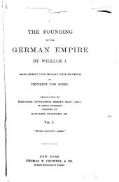 The Founding of the German Empire by William I.: Based Chiefly Upon Prussian State Documents, Volume 1