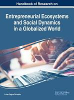 Handbook of Research on Entrepreneurial Ecosystems and Social Dynamics in a Globalized World PDF