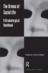 The Drama of Social Life: A Dramaturgical Handbook