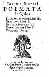Poemata: in quibus: Iamborum moralium libri III. Elegiarum liber I. Epistolae heroidum VI. Epigrammatum liber I. Variorum farrago