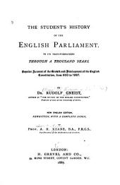 The Student's History of the English Parliament: In Its Transformations Through a Thousand Years : Popular Account of the Growth and Development of the English Constitution, from 800 to 1887 ...