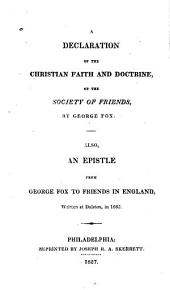 A Declaration of the Christian Faith and Doctrine, of the Society of Friends