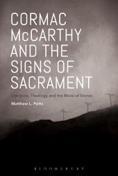 Cormac McCarthy and the Signs of Sacrament: Literature, Theology, and the Moral of Stories