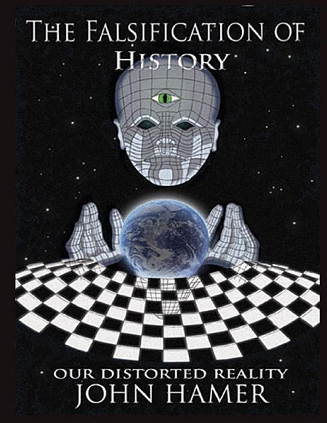 Download The Falsification of History  Our Distorted Reality Book