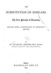 The Substitution of Similars: The True Principle of Reasoning, Derived from a Modification of Aristotle's Dictum