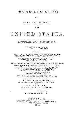 OUR WHOLE COUNTRY   OF THE PAST AND PRESENT OF THE UNITED STATES  HISTORICAL AND DESCRIPTIVE PDF