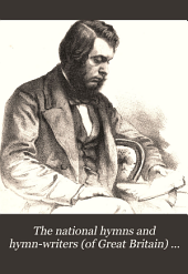 The national hymns and hymn-writers (of Great Britain) [ed.] by C. Rogers