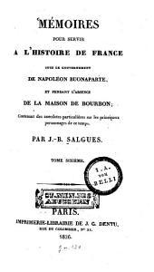 Mémoires pour servir à l'histoire de France: sous le gouvernement de Napoléon Buonaparte, et pendant l'absence de la maison de Bourbon : Contenant des anecdotes particulières sur les principaux personnages de ce temps, Volume6