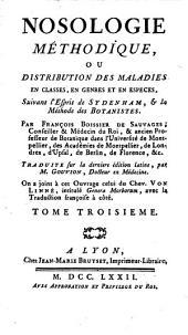 Nosologie méthodique, ou Distribution des maladies en classes, en genres et en espèces: Volume3