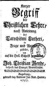 Kurtzer Begriff der Christlichen Lehre, nach Anleitung des Catechismi Lutheri in Frag und Antwort gestellet, und auf die Heil. Schrifft gegründet