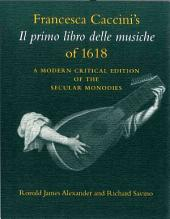 Francesca Caccini's Il primo libro delle musiche of 1618: A Modern Critical Edition of the Secular Monodies