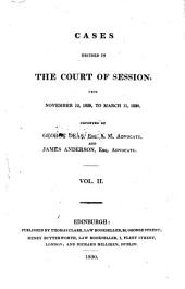 Cases Decided in the Court of Session, Jury Court, and High Court of Justiciary: From March 13, [1829] to [September 8, 1832] ...