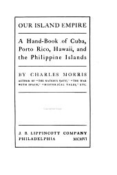 Our Island Empire: A Hand-book of Cuba, Porto Rico, Hawaii, and the Philippine Islands