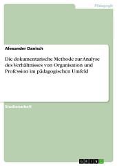 Die dokumentarische Methode zur Analyse des Verhältnisses von Organisation und Profession im pädagogischen Umfeld