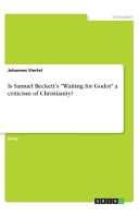 Is Samuel Beckett s  Waiting for Godot  a Criticism of Christianity  PDF
