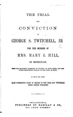 The Trial and Conviction of G  S  Twitchell  Jr  for the Murder of Mrs  M  E  Hill  Etc   Trial of G  Eaton for the Murder of T  Heenan    PDF