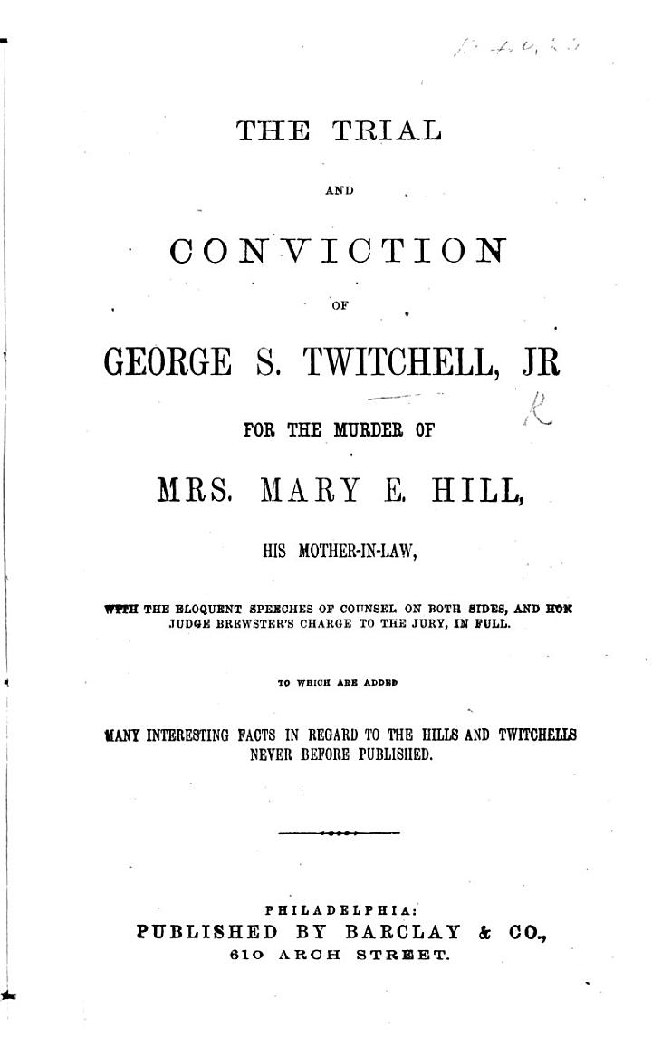 The Trial and Conviction of G. S. Twitchell, Jr. for the Murder of Mrs. M. E. Hill, Etc. (Trial of G. Eaton for the Murder of T. Heenan.).