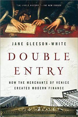 Double Entry  How the Merchants of Venice Created Modern Finance
