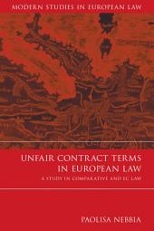 Unfair Contract Terms in European Law: A Study in Comparative and EC Law