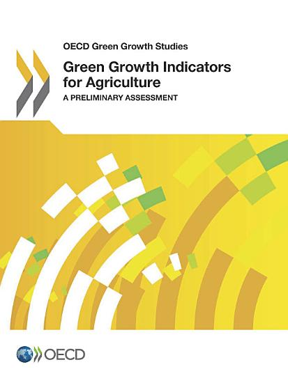 OECD Green Growth Studies Green Growth Indicators for Agriculture A Preliminary Assessment PDF