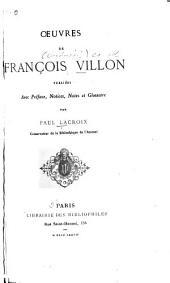 Œuvres de François Villon: publiées avec préface, notices, notes et glossaire, par Paul Lacroix ...