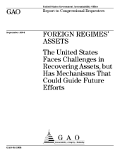 Foreign regimes' assets the United States faces challenges in recovering assets, but has mechanisms that could guide future efforts : report to congressional requesters.