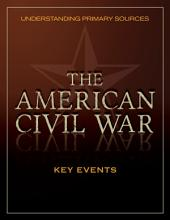 Understanding Primary Sources: American Civil War: Key Events