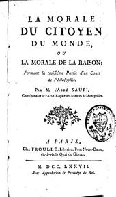La morale du citoyen du monde ou la morale de la raison: formant la troisième partie d'un cours de philosophie