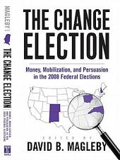 The Change Election: Money, Mobilization, and Persuasion in the 2008 Federal Elections