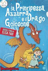 La Principessa Azzurra e il Drago Golosone: libro illustrato per bambini (favole e storie della buonanotte)