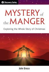 Mystery of the Manger: Exploring the Whole Story of Christmas