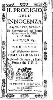 Il prodigio dell'innocenza drama per musica da rappresentarsi nel teatro Grimano de Ss. Gio: e Paolo: L'anno 1695. Dedicato .... Tommaso Granelli ..