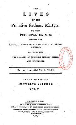 The Lives of the Primitive Fathers  Martyrs  and Other Principal Saints    by the Rev  Alban Butler
