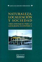 Naturaleza  localizaci  n y sociedad  Tres enfoques para la Geograf  a Econ  mica PDF