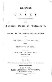 Reports of Cases Argued and Determined in the Supreme Court of Judicature and in the Court for the Trial of Impeachments and the Correction of Errors in the State of New York: Volume 1