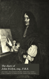 The Diary of John Evelyn, Esq., F.R.S.: To which are Added a Selection from His Familiar Letters and the Private Correspondence Between King Charles I and Sir Edward Nicholas, and Between Sir Edward Hyde (afterwards Earl of Clarendon) and Sir Richard Browne, Volume 2