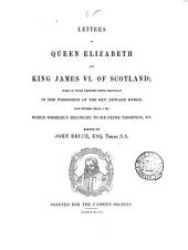 Letters of Queen Elizabeth and King James VI. of Scotland: Some of Them Printed from Originals in the Possession of the Rev. Edward Ryder, and Others from a Ms. which Formerly Belonged to Sir Peter Thompson, Kt, Volume 46