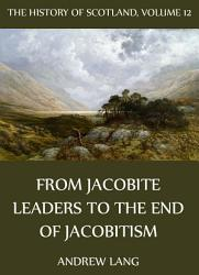 The History Of Scotland Volume 12 From Jacobite Leaders To The End Of Jacobitism Book PDF