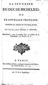 La jeunesse du duo de Richelieu: ou, Le Lovelace franʻcais, comédie en prose et en cinq actes